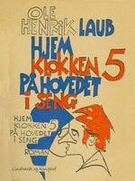 Hjem klokken fem på hovedet i seng - Ole Henrik Laub