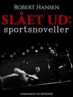 Slået ud: Sportsnoveller - Robert Hansen