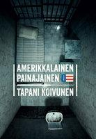 Amerikkalainen painajainen – Vuoteni USA:n vankiloissa - Tapani Koivunen