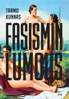 Fasismin lumous – Eurooppalainen älymystö Mussolinin ja Hitlerin politiikan tukijana - Tarmo Kunnas