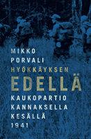 Hyökkäyksen edellä – Kaukopartio Kannaksella kesällä 1941 - Mikko Porvali