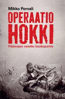 Operaatio Hokki – Päämajan vaiettu kaukopartio - Mikko Porvali