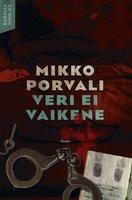 Veri ei vaikene - Mikko Porvali