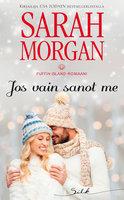 Jos vain sanot me - Sarah Morgan