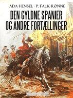 Den gyldne spanier og andre fortællinger - P. Falk Rønne, Ada Hensel