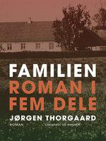 Familien. Roman i fem dele - Jørgen Thorgaard