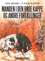 Manden i den røde kappe og andre fortællinger - P. Falk Rønne, Ada Hensel