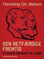Den retfærdige fremtid. Et essay om Marx og Lenin - Flemming Chr. Nielsen