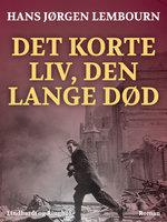 Det korte liv, den lange død - Hans Jørgen Lembourn