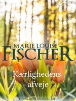 Kærlighedens afveje - Marie Louise Fischer