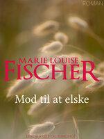 Mod til at elske - Marie Louise Fischer