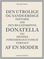 Den utrolige og sandfærdige historie om den billedskønne Donatella og hendes forfærdelige familie fortalt af en moder - Marianne Rosen