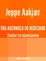 Fra agermuld og hedesand - Jeppe Aakjær