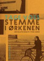 Stemme i ørkenen. Udvalgte essays 1940-2008 - Tage Voss