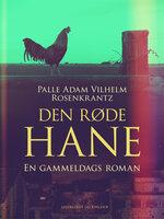 Den røde hane: En gammeldags roman - Palle Adam Vilhelm Rosenkrantz