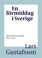 En förmiddag i Sverige : Dikter - Lars Gustafsson
