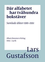 Där alfabetet har tvåhundra bokstäver : Samlade dikter 1981-1991 - Lars Gustafsson