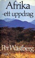 Afrika - ett uppdrag : Reflexioner, beskrivning, gissningar - Per Wästberg