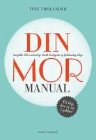 DIN - komplette, helt uundværlige, stærkt beroligende og fuldstændig ærlige - MOR-MANUAL - Tine Tholander