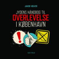 Jydens håndbog til overlevelse i København - Jakob Vølver