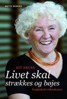 Kit Kruse - Livet skal strækkes og bøjes - Kit Kruse, Mette Bennike