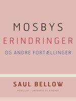Mosbys erindringer og andre fortællinger - Saul Bellow