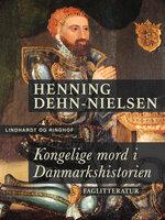 Kongelige mord i Danmarkshistorien - Henning Dehn-Nielsen