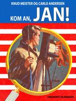 Kom an, Jan! - Knud Meister,Carlo Andersen