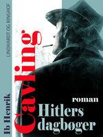 Hitlers dagbøger: Roman - Ib Henrik Cavling