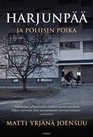 Harjunpää ja poliisin poika - Matti Yrjänä Joensuu