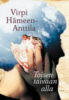 Toisen taivaan alla - Virpi Hämeen-Anttila