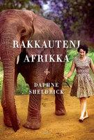 Rakkauteni Afrikka - Daphne Sheldrick