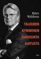 Talouden kymmenen tuhoisinta ajatusta - Björn Wahlroos