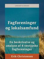 Fagforeninger og lokalsamfund. En beskrivelse og analyse af 4 vestjyske fagforeninger - Erik Christensen