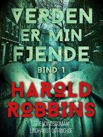 Verden er min fjende - 1. del - Harold Robbins