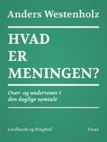 Hvad er meningen? Over- og undertoner i den daglige samtale - Anders Westenholz