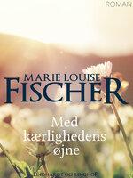 Med kærlighedens øjne - Marie Louise Fischer