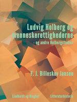 Ludvig Holberg og menneskerettighederne - og andre Holbergstudier - F.J. Billeskov Jansen