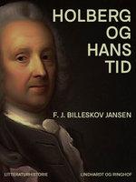 Holberg og hans tid - F.J. Billeskov Jansen