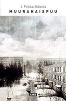 Muurahaispuu - J. Pekka Mäkelä