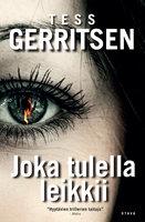 Joka tulella leikkii - Tess Gerritsen