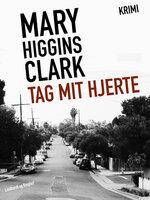 Tag mit hjerte - Mary Higgins Clark