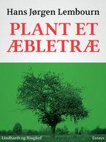 Plant et æbletræ - Hans Jørgen Lembourn
