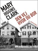Den vej hvor du bor - Mary Higgins Clark