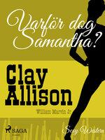 Varför dog Samantha? - Clay Allison,William Marvin Jr