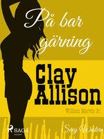 På bar gärning - Clay Allison,William Marvin Jr