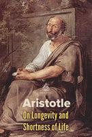 On Longevity and Shortness of Life - Aristotle