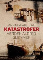 Katastrofer verden aldrig glemmer - Rasmus Dahlberg,Rasmus Kjærbye Petersen