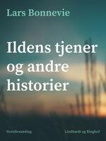 Ildens tjener og andre historier - Lars Bonnevie