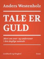 Tale er guld: Mere om over- og undertoner i den daglige samtale - Anders Westenholz